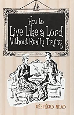 How to Live Like a Lord Without Really Trying 9781851242795