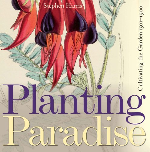 Planting Paradise: Cultivating the Garden, 1501-1900 9781851243433