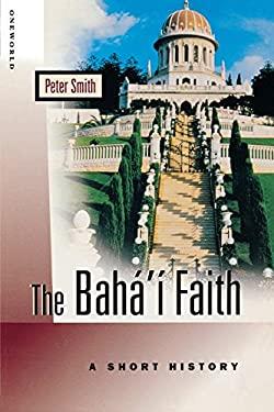 The Baha'i Faith: A Short History 9781851682089
