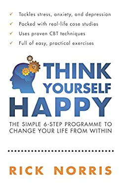 Think Yourself Happy: The Simple 6-Step Program to Change Your Life from Within 9781851687770
