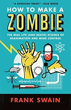 How to Make a Zombie: The Real Life (and Death) Science of Reanimation and Mind Control 9781851689446