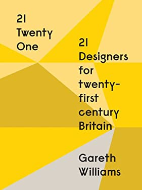 21 Twenty One: 21 Designers for 21st Century Britain 9781851776788