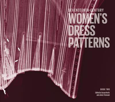 Seventeenth-Century Women's Dress Patterns: Book 2