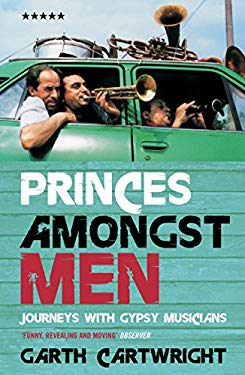 Princes Amongst Men: Journeys with Gypsy Musicians 9781852424831