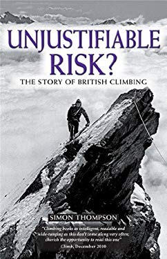 Unjustifiable Risk?: The Story of British Climbing 9781852846794