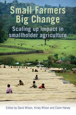 Small Farmers, Big Change: Scaling Up Impact in Smallholder Agriculture 9781853397127