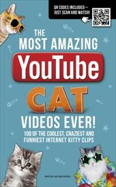 The Most Amazing YouTube Cat Videos Ever!: 120 of the Coolest, Craziest and Funniest Internet Kitty Clips 23081753