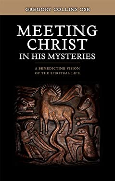 Meeting Christ in His Mysteries: A Benedictine Vision of the Spiritual Life 9781856076821