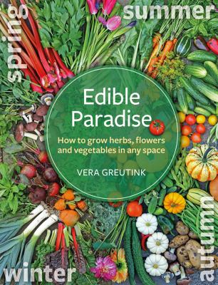 Edible Paradise: How to Grow Herbs, Flowers, Vegetables and Fruit in Any Space