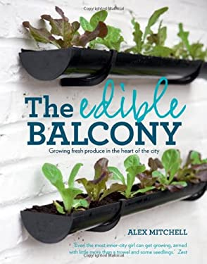 Edible Balcony: Growing Fresh Produce in the Heart of the City 9781856269469