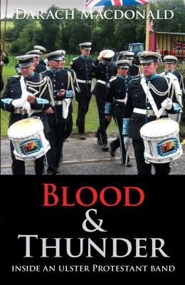 Blood & Thunder: Inside an Ulster Protestant Band 9781856356725