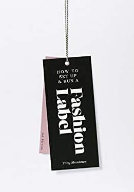 How to Set Up & Run a Fashion Label 2nd Edition 9781856698931