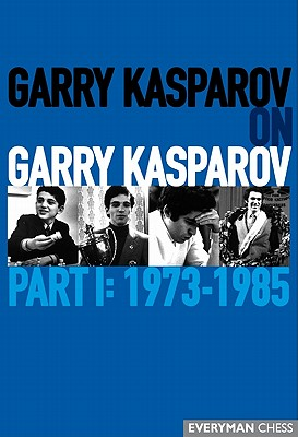 Garry Kasparov on Garry Kasparov, Part 1: 1973-1985 9781857446722