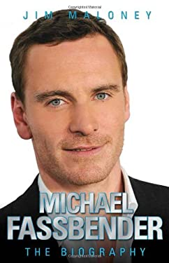 Michael Fassbender: The Biography 9781857828047