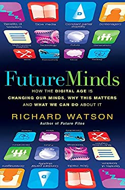 Future Minds: How the Digital Age Is Changing Our Minds, Why This Matters, and What We Can Do about It 9781857885491