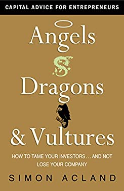 Angels, Dragons & Vultures: How to Tame Your Investors...and Not Lose Your Company 9781857885514