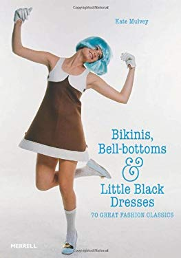 Bikinis, Bell-Bottoms and Little Black Dresses: 70 Great Fashion Classics 9781858945880