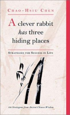 A Clever Rabbit Has Three Hiding Places: Strategies for Success in Life: 108 Stratagems from Ancient Chinese Wisdom 9781859060865