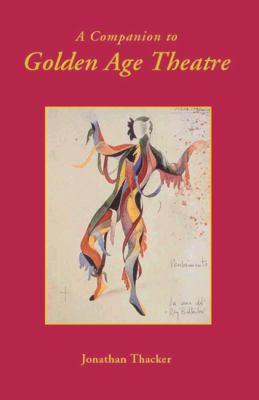 A Companion to Golden Age Theatre 9781855662094