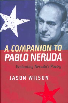 A Companion to Pablo Neruda: Evaluating Neruda's Poetry 9781855661677