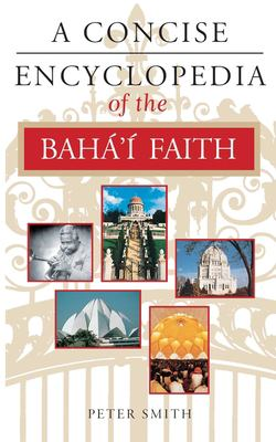 A Concise Encyclopedia of the Bahai Faith 9781851681846