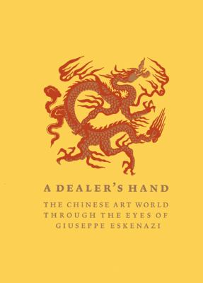 A Dealer's Hand: The Chinese Art World Through the Eyes of Giuseppe Eskenazi 9781857598018