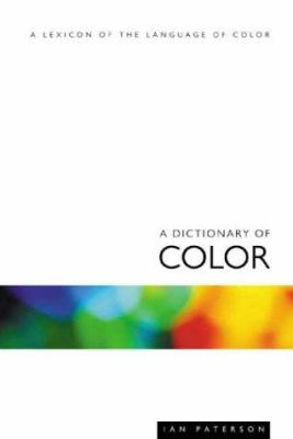 A Dictionary of Colour: A Lexicon of the Language of Color 9781854182470