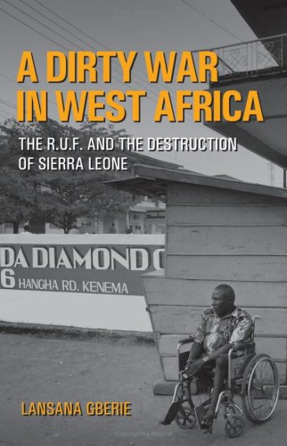 A Dirty War in West Africa: The R.U.F. and the Destruction of Sierra Leone