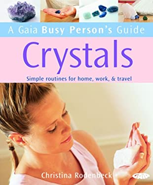 A Gaia Busy Person's Guide: Crystals: Simple Routines for Home, Work, & Travel 9781856752565