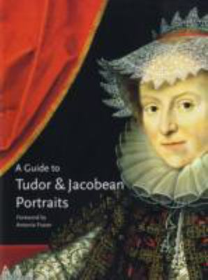 A Guide to Tudor and Jacobean Portraits 9781855143937
