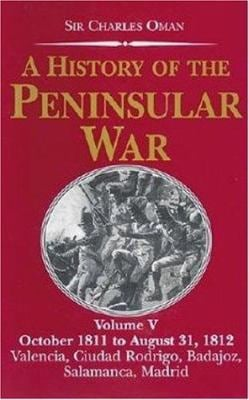 A History of the Peninsular War, Volume V: October 1811 to August 31, 1812: Valencia, Cuidad Rodrigo, Badajoz, Salamanca, Madrid 9781853676345