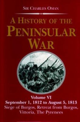 A History of the Peninsular War, Volume VI: September 1, 1812 to August 5, 1813: Siege of Burgos, Retreat of Burgos, Vittoria, the Pyrenees 9781853676352