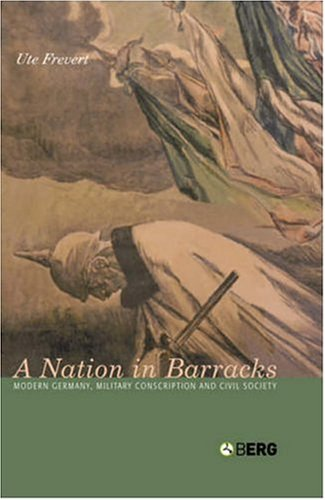 A Nation in Barracks: Modern Germany, Military Conscription and Civil Society