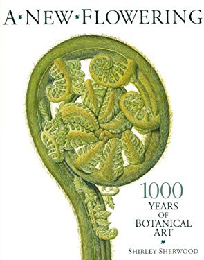 A New Flowering: 1000 Years of Botanical Art 9781854442062