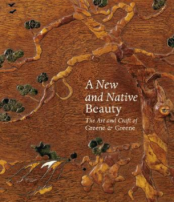 A New and Native Beauty: The Art and Craft of Greene & Greene 9781858944524