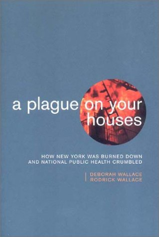 A Plague on Your Houses: How New York Was Burned Down and National Public Health Crumbled 9781859842539