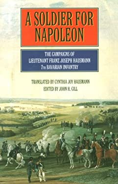 A Soldier for Napoleon: The Campaigns of Lieutenant Franz Hausmann, 7th Bavarian Infantry 9781853673368