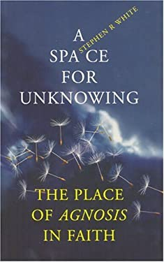 A Space for Unknowing: The Place of Agnosis in Faith 9781856075442