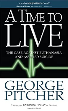 A Time to Live: The Cases Against Euthanasia and Assisted Suicide 9781854249876