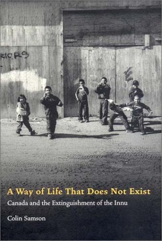 A Way of Life That Does Not Exist: Canada and the Extinguishment of the Innu 9781859845257