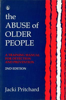 Abuse of Older People: A Training Manual for Detection and Prevention 9781853023057