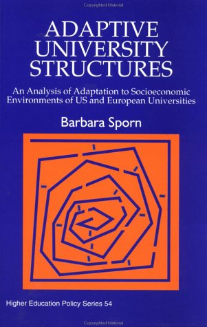 Adaptive University Structures: An Analysis of Adaptation to Socioeconomic Environments of Us and European Universities 9781853027819