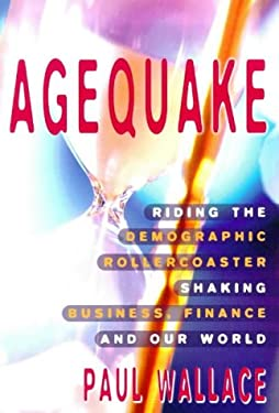 Agequake: Riding the Demographic Rollercoaster Shaking Business, Finance, and Our World 9781857881929