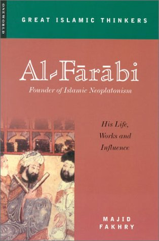 Al-Farabi, Founder of Islamic Neoplatonism: His Life, Works and Influence 9781851683024