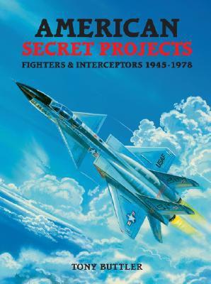 American Secret Projects: Fighters & Interceptors 1945-1978 9781857802641