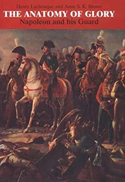 The Anatomy of Glory: Napoleon and His Guard 9781853672644
