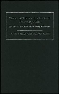 The Ante-Nicene Christian Pasch: de Ratione Paschali: The Paschal Tract of Anatolius, Bishop of Laodicea 9781851826971