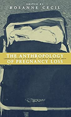 Anthropology of Pregnancy Loss: Comparative Studies in Miscarriage, Stillbirth and Neo-Natal Death 9781859731208