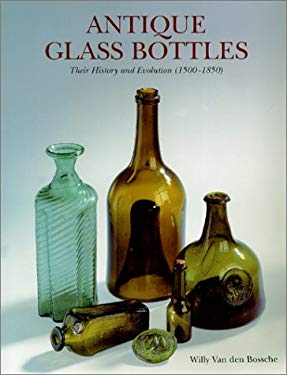 Antique Glass Bottles: Their History and Evolution (1500-1850) 9781851493371