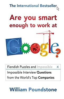 Are You Smart Enough to Work at Google?: Fiendish Puzzles and Impossible Interview Questions from the World's Top Companies 9781851689552